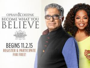 "Oprah and Deepak FREE ""Become What You Believe"" Online Meditation Program Launching 11/2/15"